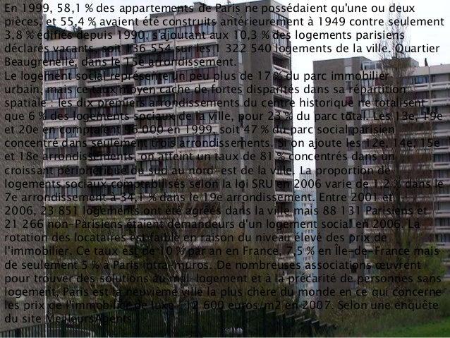 En 1999, 58,1 % des appartements de Paris ne possédaient quune ou deuxpièces, et 55,4 % avaient été construits antérieurem...