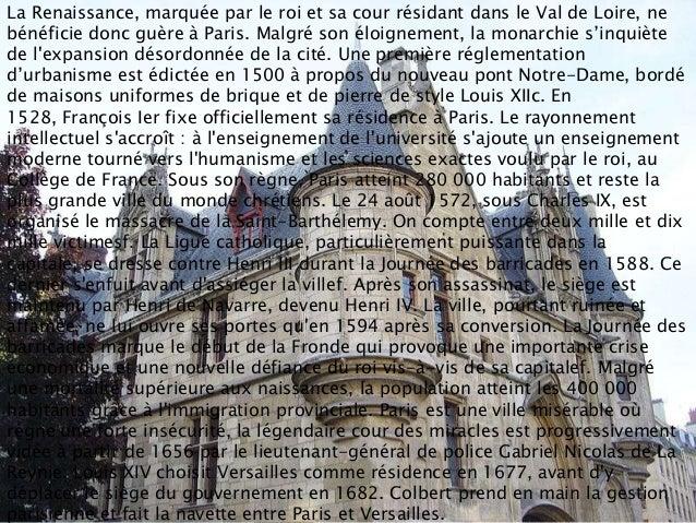 La Renaissance, marquée par le roi et sa cour résidant dans le Val de Loire, nebénéficie donc guère à Paris. Malgré son él...