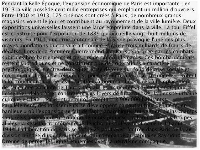 Pendant la Belle Époque, lexpansion économique de Paris est importante ; en1913 la ville possède cent mille entreprises qu...