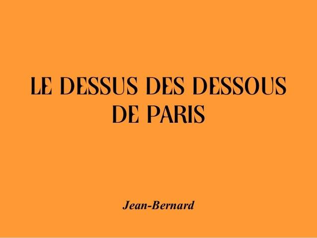 LE DESSUS DES DESSOUS DE PARIS  Jean-Bernard