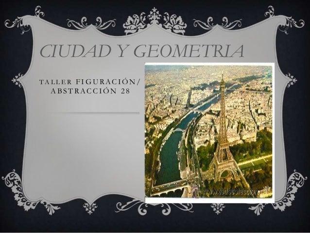 CIUDAD Y GEOMETRIA TALLER FIG URACIÓN /  A BSTRACCIÓN 28