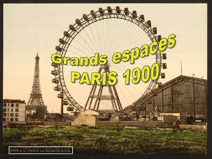 Grands espaces<br /> PARIS 1900<br />