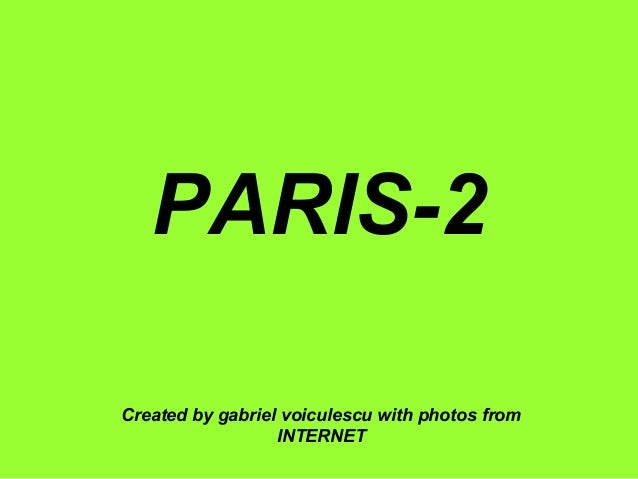 PARIS-2 Created by gabriel voiculescu with photos from INTERNET