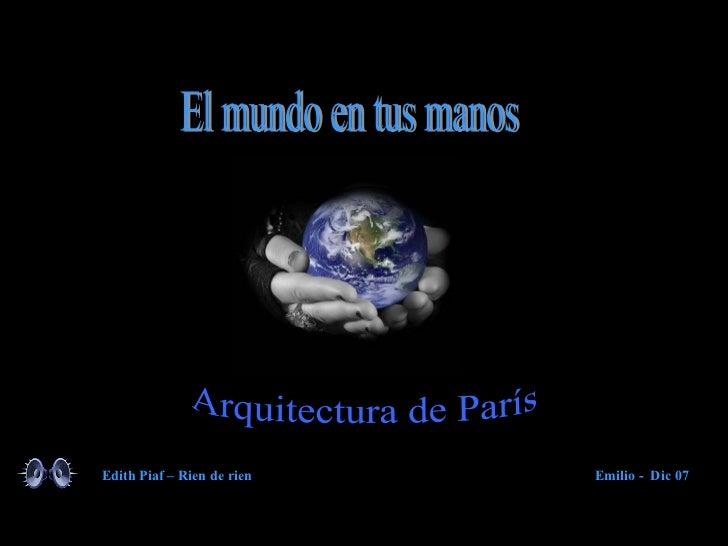 Arquitectura de París El mundo en tus manos Edith Piaf – Rien de rien Emilio -  Dic 07