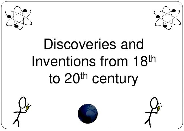 Discoveries and Inventions from 18th to 20th century