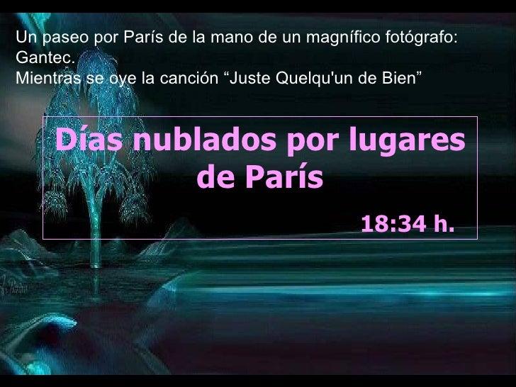 Días nublados por lugares de París 18:34  h.  Un paseo por París de la mano de un magnífico fotógrafo: Gantec. Mientras se...