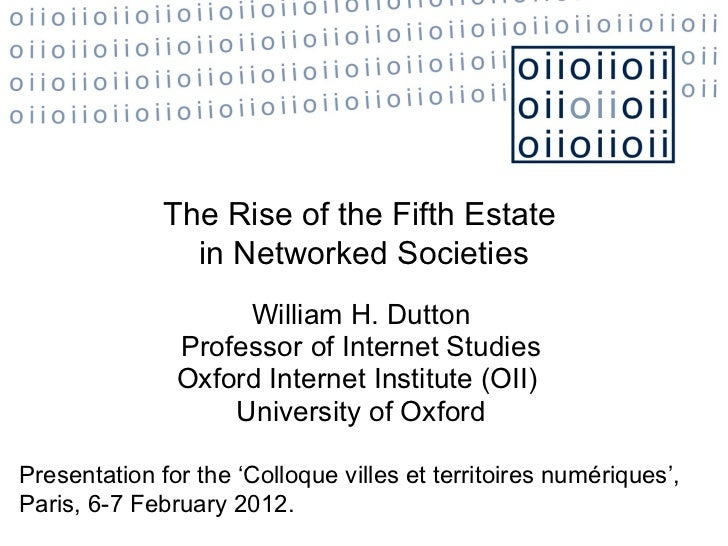 William H. Dutton Professor of Internet Studies Oxford Internet Institute (OII)  University of Oxford The Rise of the Fift...