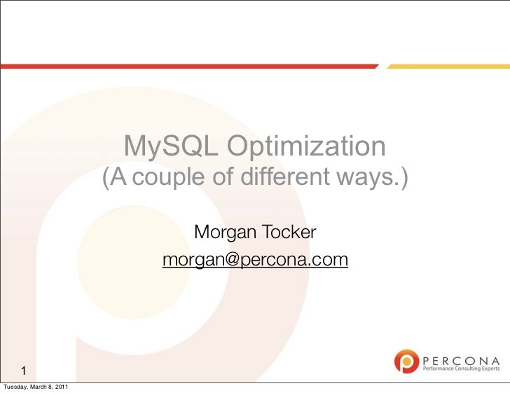 MySQL Optimization                         (A couple of different ways.)                                 Morgan Tocker    ...