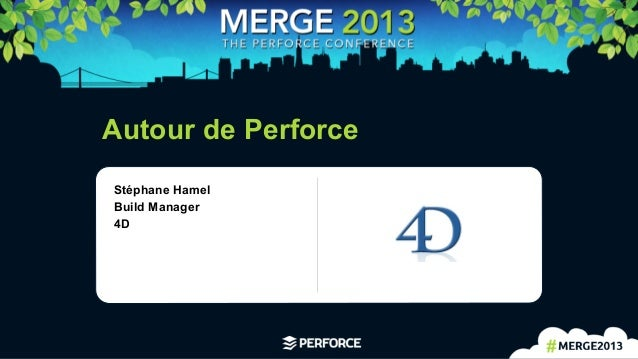 1	    Autour de Perforce Stéphane Hamel Build Manager 4D
