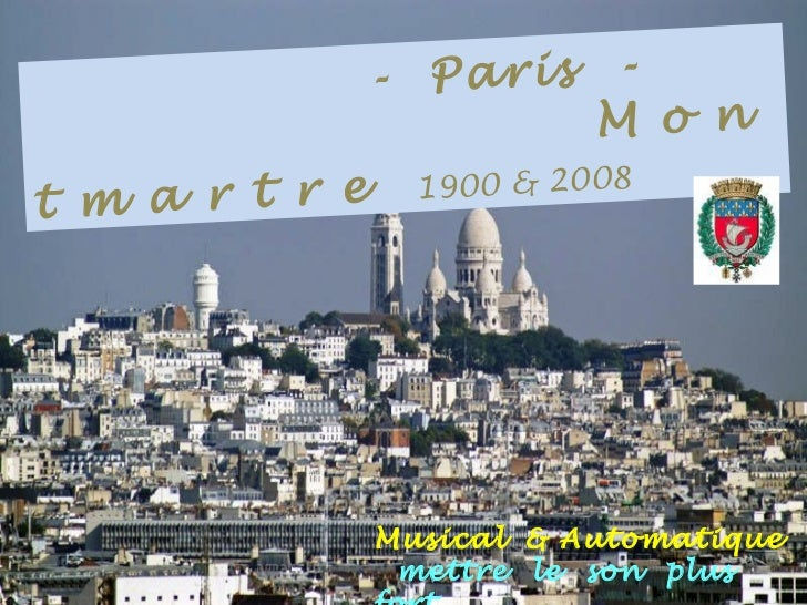 .            - Paris -                      .M o nt m a r t r e 1900 & 2008             Musical & Automatique             ...