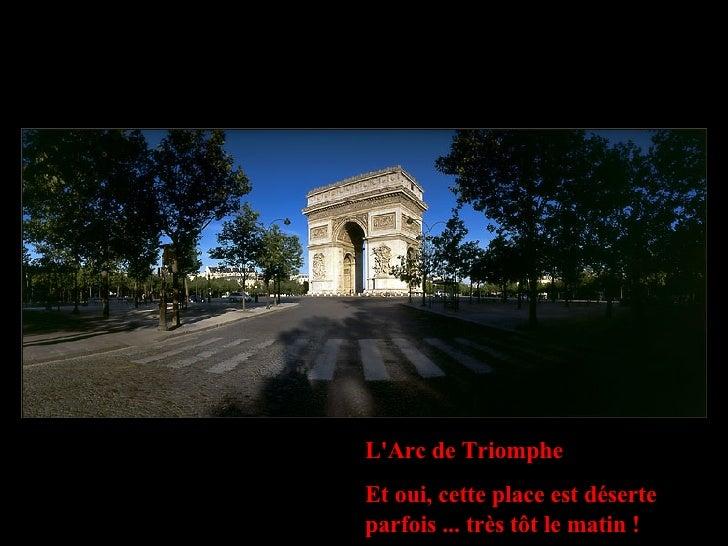 L'Arc de Triomphe Et oui, cette place est déserte parfois ... très tôt le matin !