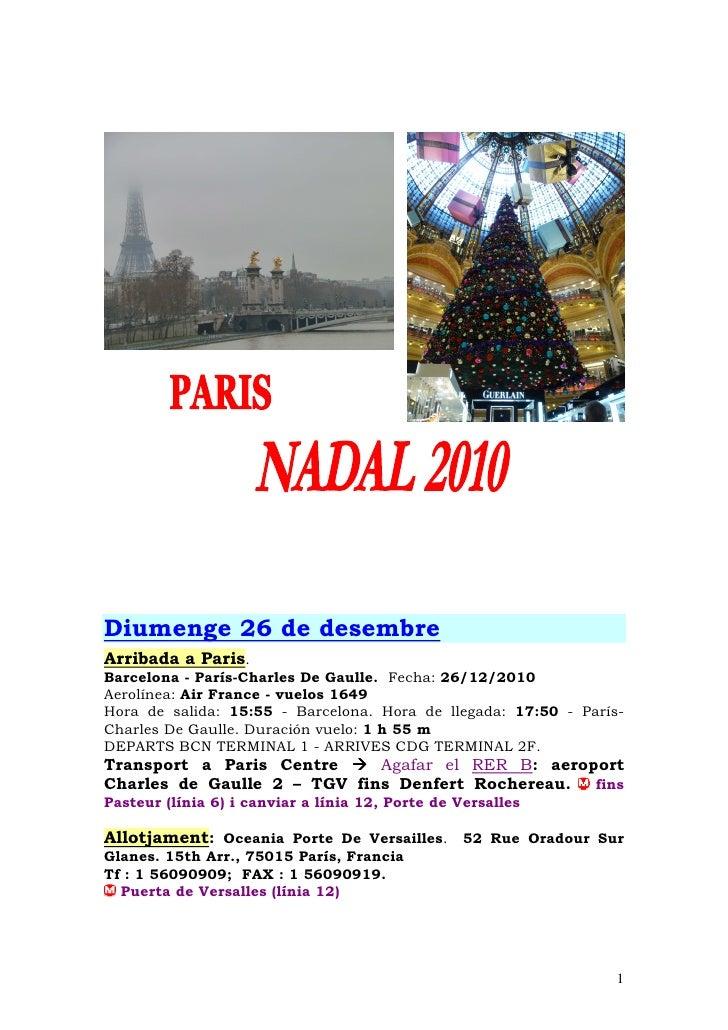 Diumenge 26 de desembre Arribada a Paris. Barcelona - París-Charles De Gaulle. Fecha: 26/12/2010 Aerolínea: Air France - v...