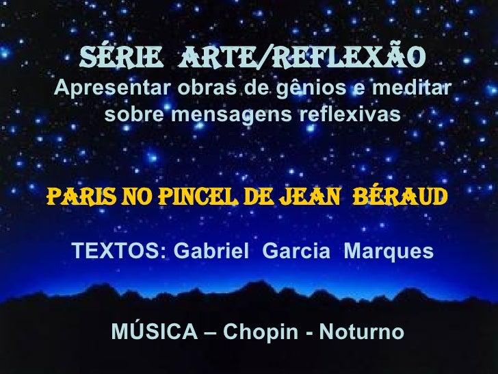 SÉRIE  ARTE/REFLEXÃO Apresentar obras de gênios e meditar sobre mensagens reflexivas TEXTOS: Gabriel  Garcia  Marques MÚSI...