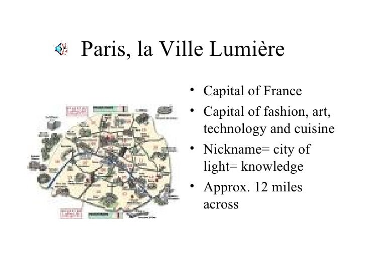 Paris, la Ville Lumière <ul><li>Capital of France </li></ul><ul><li>Capital of fashion, art, technology and cuisine </li><...