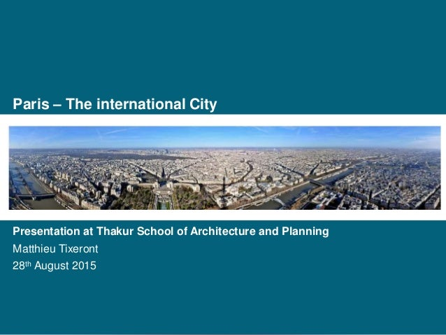 Paris – The international City Presentation at Thakur School of Architecture and Planning Matthieu Tixeront 28th August 20...