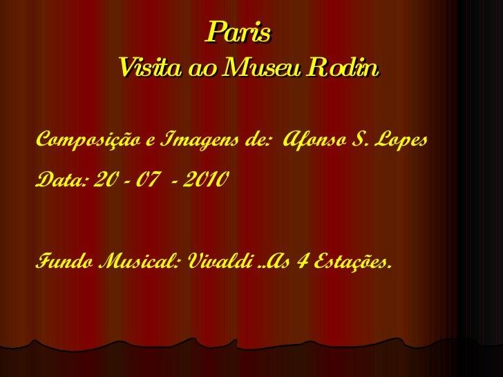 Paris  Visita ao Museu Rodin Composição e Imagens de:  Afonso S. Lopes Data: 20 - 07  - 2010 Fundo Musical: Vivaldi ..As 4...