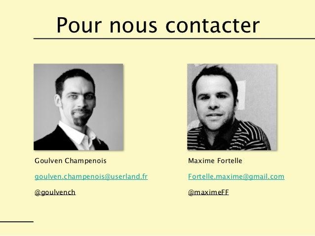 Pour nous contacterGoulven Champenois               Maxime Fortellegoulven.champenois@userland.fr   Fortelle.maxime@gmail....