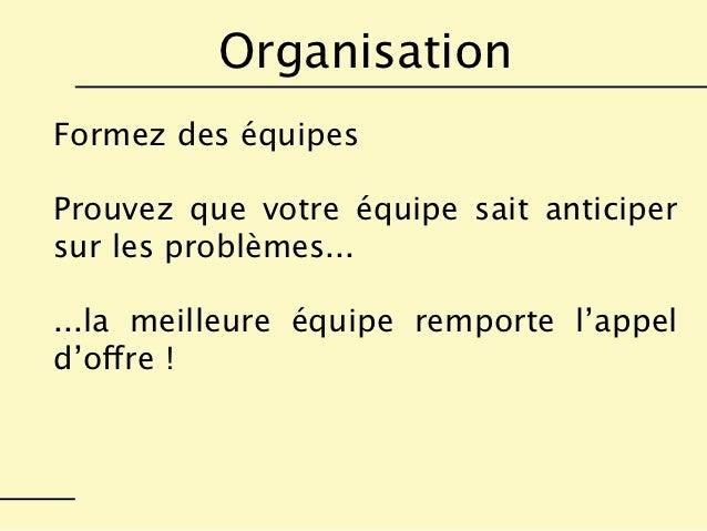 OrganisationFormez des équipesProuvez que votre équipe sait anticipersur les problèmes......la meilleure équipe remporte l...