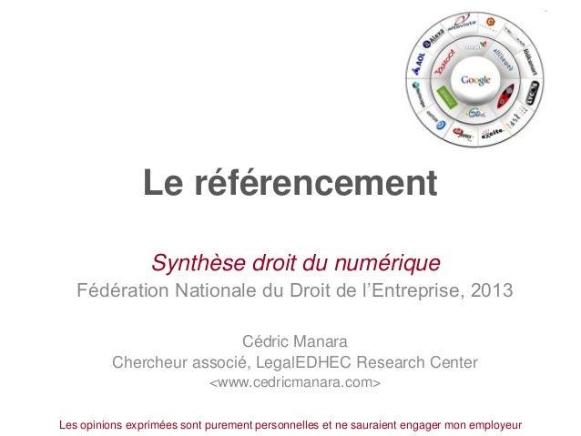 """Le référencement Synthèse droit du numérique Fédération Nationale du Droit de l""""Entreprise, 2013 Cédric Manara Chercheur a..."""