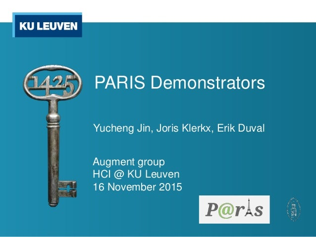 PARIS Demonstrators Yucheng Jin, Joris Klerkx, Erik Duval Augment group HCI @ KU Leuven 16 November 2015