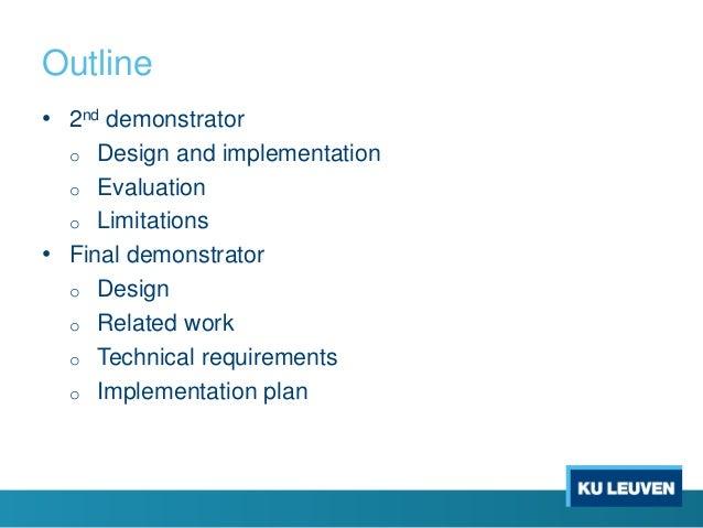Outline • 2nd demonstrator o Design and implementation o Evaluation o Limitations • Final demonstrator o Design o Related ...
