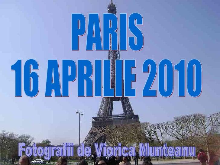 PARIS 16 APRILIE 2010 Fotografii de Viorica Munteanu