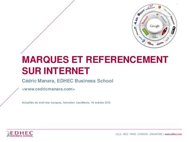 MARQUES ET REFERENCEMENTSUR INTERNETCédric Manara, EDHEC Business School<www.cedricmanara.com>Actualités du droit des marq...