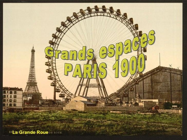 Paris 1900, grands espaces Grands espaces PARIS 1900 La Grande Roue