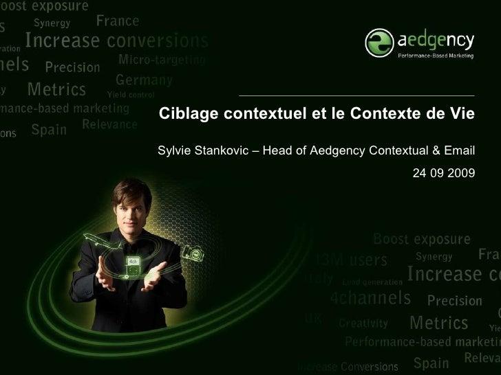 Ciblage contextuel et le Contexte de Vie Sylvie Stankovic – Head of Aedgency Contextual & Email 24 09 2009