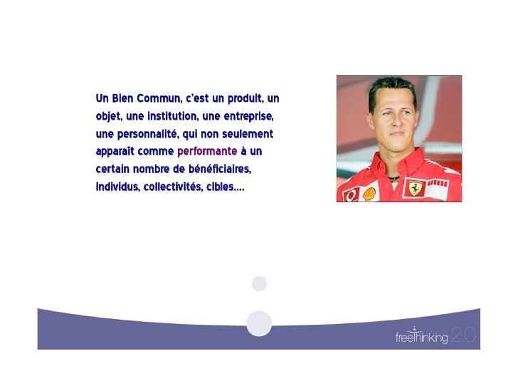 Un Bien Commun, c'est un produit, un  objet, une institution, une entreprise,  une personnalité, qui non s...