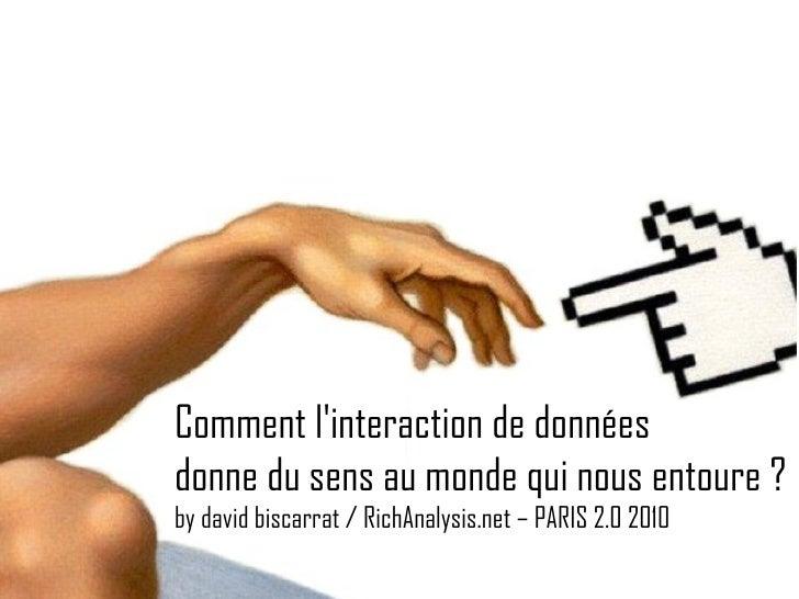 Comment l'interaction de données  donne du sens au monde qui nous entoure ? by david biscarrat / RichAnalysis.net – PARIS ...