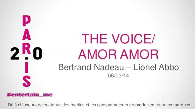 THE VOICE/ AMOR AMOR Bertrand Nadeau – Lionel Abbo 06/03/14  Déjà diffuseurs de contenus, les medias et les consommateurs ...