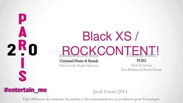 Black XS / ROCKCONTENT!  EMMANUEL DE SOLA Universal Music & Brands  ETIENNE AMEIL PUIG  Directeur des Projets Spéciaux  Ch...