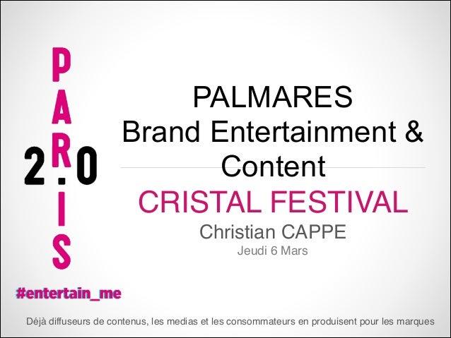 PALMARES Brand Entertainment & Content CRISTAL FESTIVAL Christian CAPPE Jeudi 6 Mars  Déjà diffuseurs de contenus, les med...