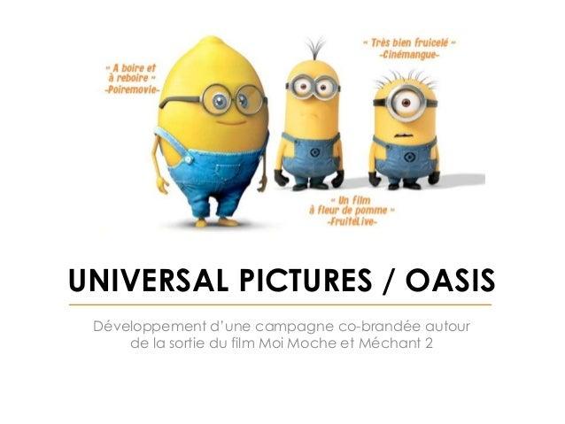 UNIVERSAL PICTURES / OASIS Développement d'une campagne co-brandée autour de la sortie du film Moi Moche et Méchant 2