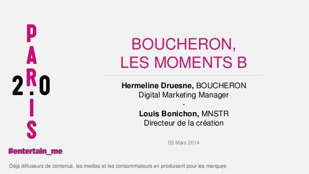 BOUCHERON, LES MOMENTS B Hermeline Druesne, BOUCHERON Digital Marketing Manager Louis Bonichon, MNSTR Directeur de la créa...