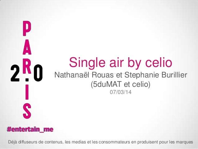 Single air by celio Nathanaël Rouas et Stephanie Burillier (5duMAT et celio) 07/03/14  Déjà diffuseurs de contenus, les me...