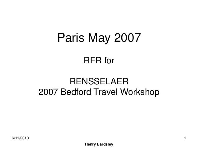 Henry BardsleyParis May 2007RFR forRENSSELAER2007 Bedford Travel Workshop6/11/2013 1