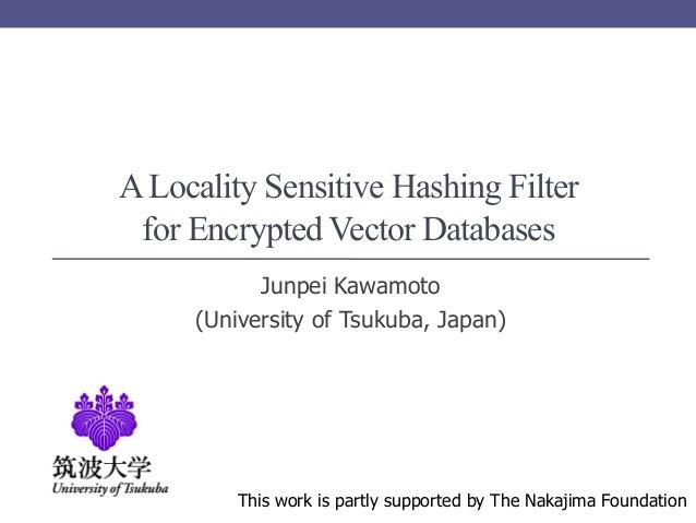 A Locality Sensitive Hashing Filter for Encrypted Vector Databases           Junpei Kawamoto     (University of Tsukuba, J...
