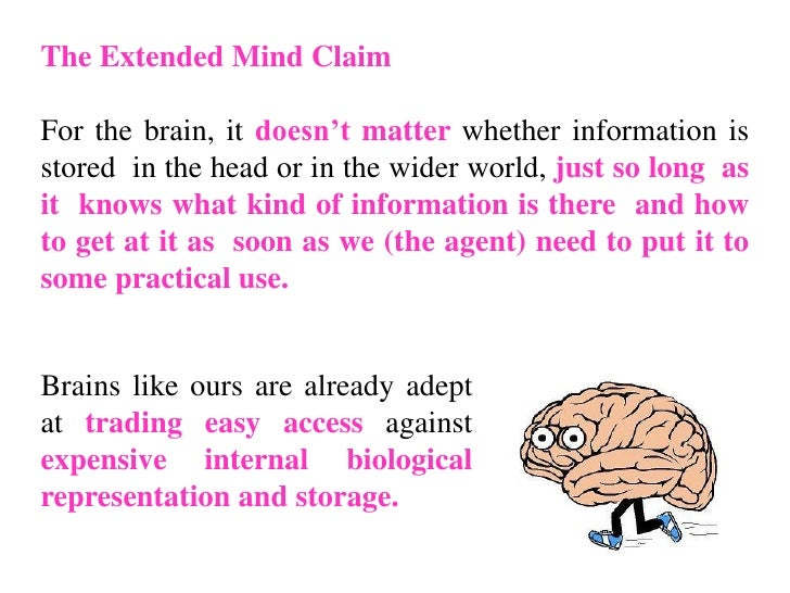 The Extended Mind ClaimFor the brain, it doesn't matter whether information isstored in the head or in the wider world, ju...