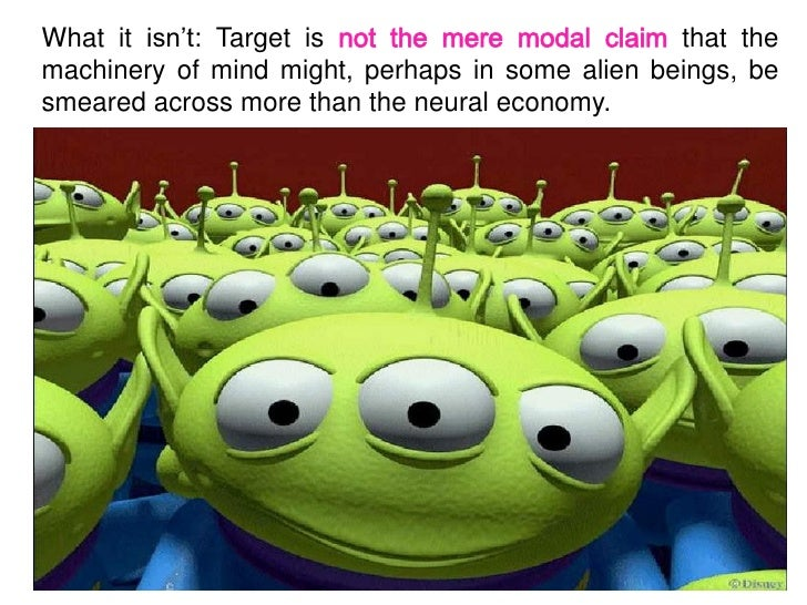 What it isn't: Target is                         that themachinery of mind might, perhaps in some alien beings, besmeared ...