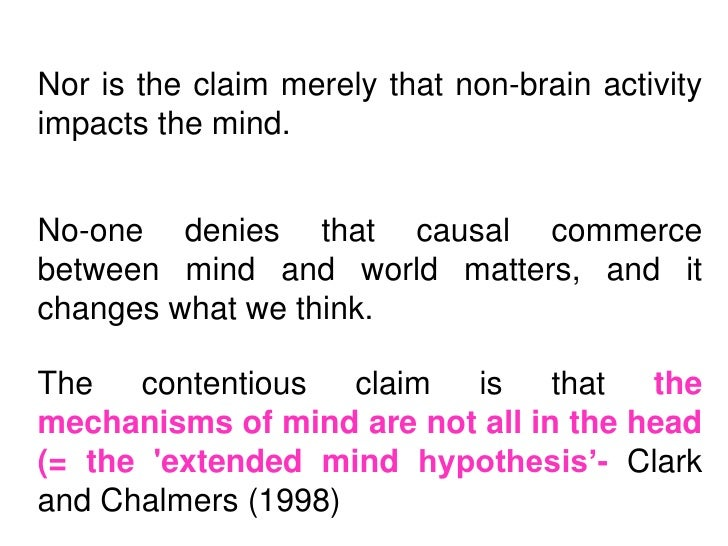 Nor is the claim merely that non-brain activityimpacts the mind.No-one denies that causal commercebetween mind and world m...