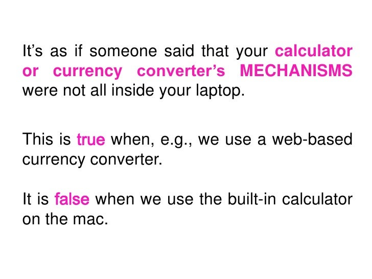 It's as if someone said that your calculatoror currency converter's MECHANISMSwere not all inside your laptop.This is    w...