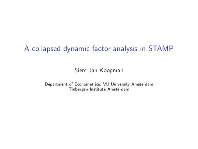 A collapsed dynamic factor analysis in STAMP                   Siem Jan Koopman     Department of Econometrics, VU Univers...