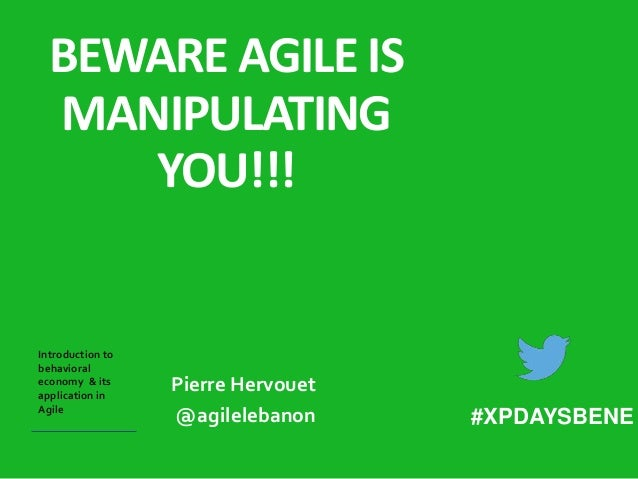 BEWARE AGILE IS  MANIPULATING  YOU!!!  Introduction to  behavioral  economy & its  Pierre Hervouet  application in  Agile ...
