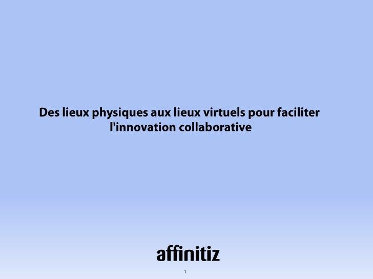 Des lieux physiques aux lieux virtuels pour faciliter <br />l'innovation collaborative<br />1<br />