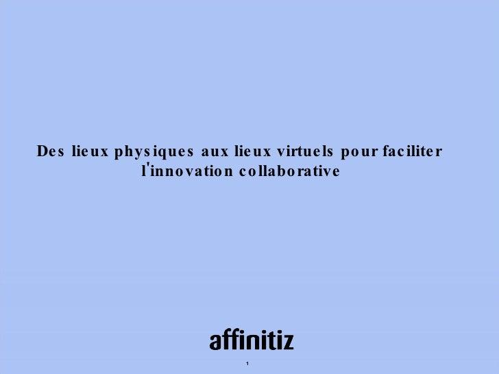 Des lieux physiques aux lieux virtuels pour faciliter  l'innovation collaborative