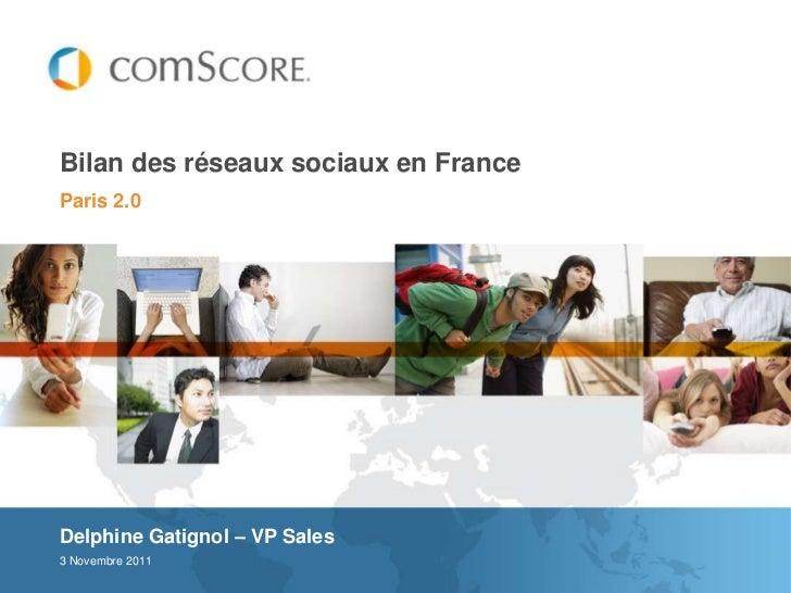 Bilan des réseaux sociaux en FranceParis 2.0Delphine Gatignol – VP Sales3 Novembre 2011