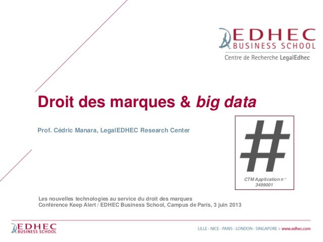Droit des marques & big dataProf. Cédric Manara, LegalEDHEC Research CenterLes nouvelles technologies au service du droit ...