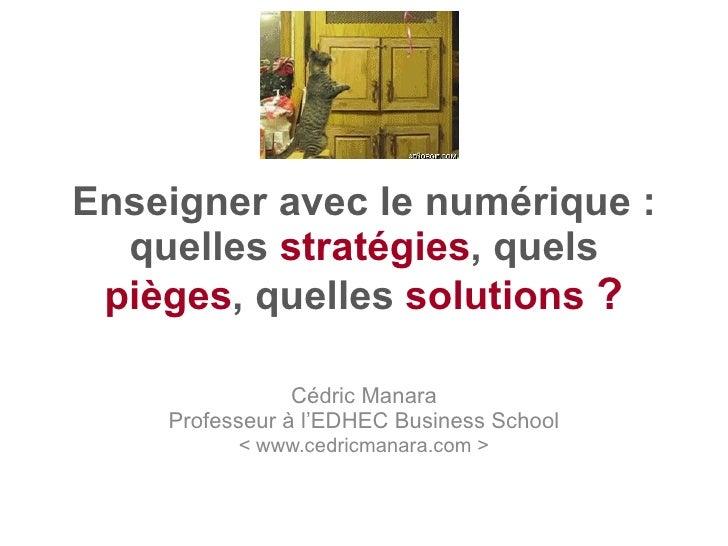 Enseigner avec le numérique : quelles  stratégies , quels  pièges , quelles  solutions   ? Cédric Manara Professeur à l'ED...